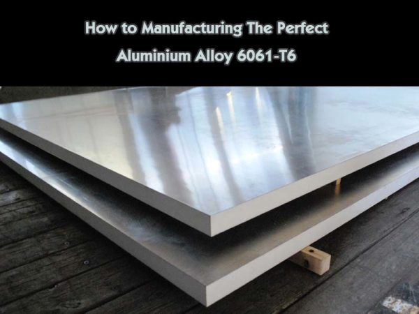 How to Manufacturing The Perfect Aluminium Alloy 6061-T6 Profile