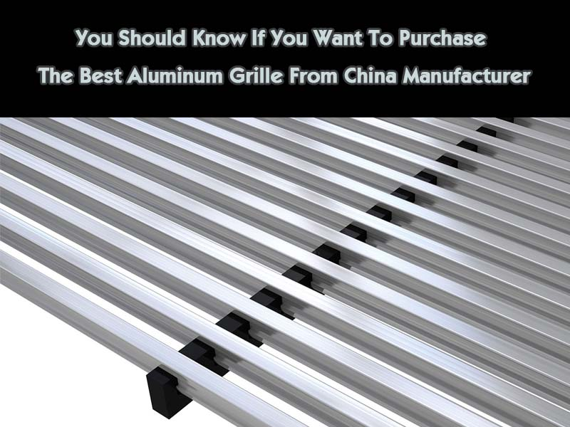 you-should-know-if-you-want-to-purchase-the-best-aluminum-grille-from-china-manufactureryou-should-know-if-you-want-to-purchase-the-best-aluminum-grille-from-china-manufacturer
